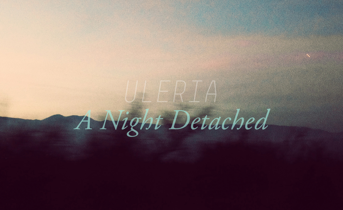 Uleria - A Night Detached
